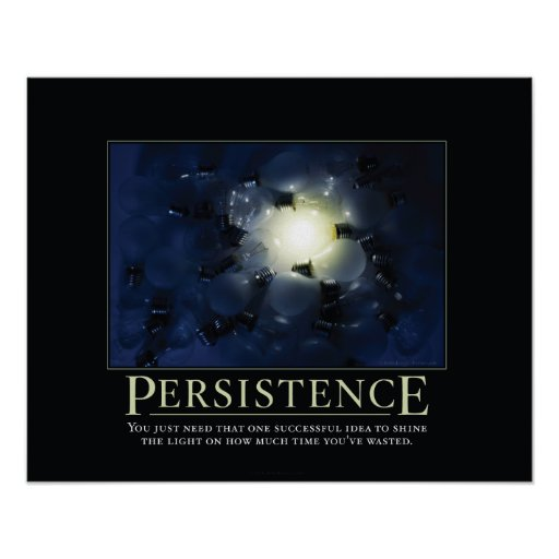 Persistence Motivational Quotes: Persistence Demotivational Posters
