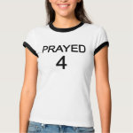 Prayed 4 T-shirt