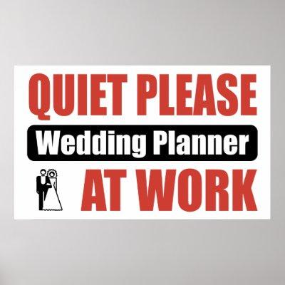 http://rlv.zcache.com/quiet_please_wedding_planner_at_work_poster-ra711d4adbf79443a92445ee5131cf7ea_z0x_400.jpg