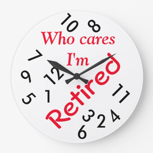 Round Large Wall Clock Who Cares I M Retired Large Clock