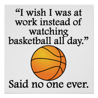 Said No One Ever: Watching Basketball All Day Poster