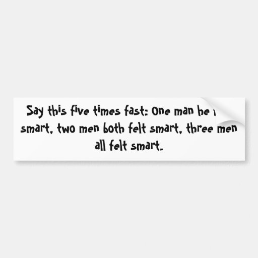 Say This Five Times Fast: One Man He Felt Smart... Car