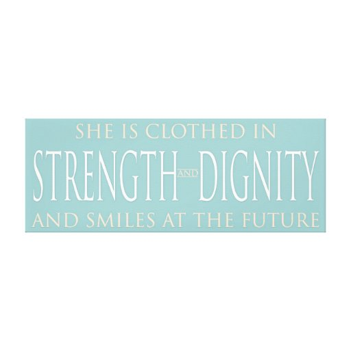 She Is A Woman Of Strength And Dignity: She Is Clothed In Strength And Dignity Canvas