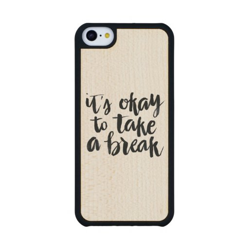 Taking A Break Quotes: Short Quotes: It's Okay To Take A Break Carved® Maple