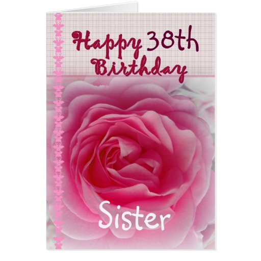 SISTER - Happy 38th Birthday - Pink Rose Card