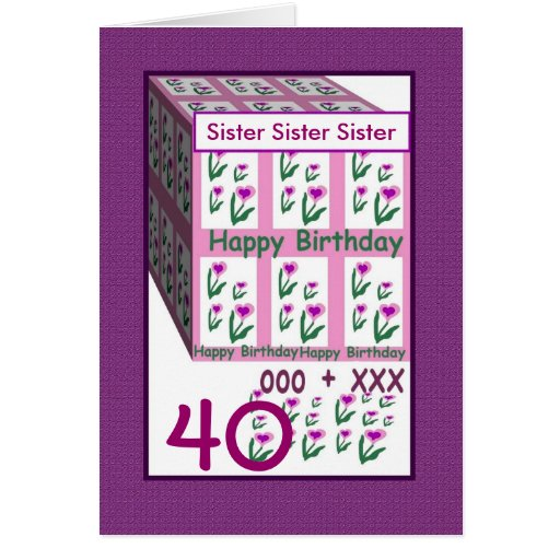 SISTER - Happy 40th Birthday Greeting Cards