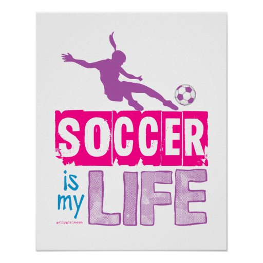 Motivational Quotes For Sports Teams: Soccer Is My Life Poster