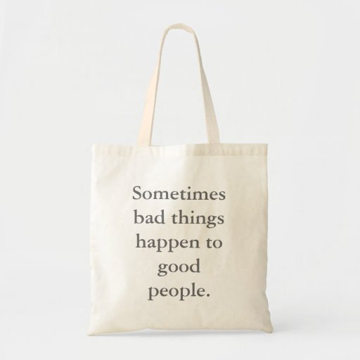 Bbad Things Happen: Sometimes Bad Things Happen To Good People. Tote Bags