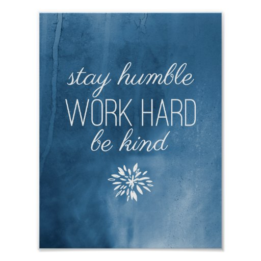 Stay Humble, Work Hard, Be Kind Blue Watercolor Poster ...