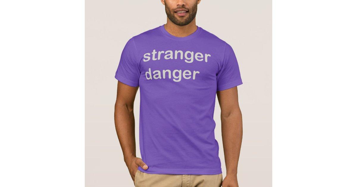 Stranger Danger T Shirt