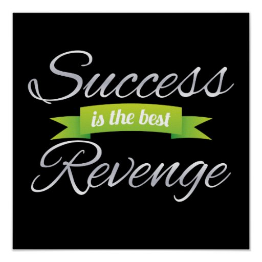Success Is The Greatest Revenge Quote