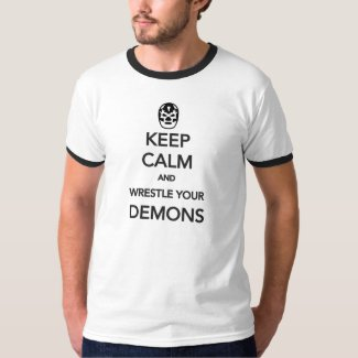 KEEP CALM and Wrestle Your Demons Tee Shirt