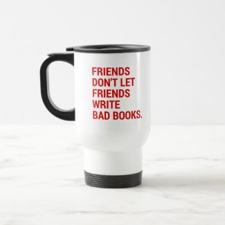 Friends Don't Let Friends Write Bad Books Travel Mug