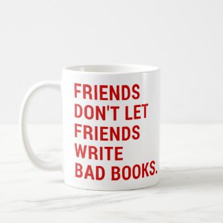 Friends Don't Let Friends Write Bad Books Coffee Mug