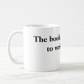 The book isn't going to write itself coffee mug