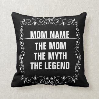 Cool gift ideas for moms - Mom - The Myth - The Legend Throw Pillow