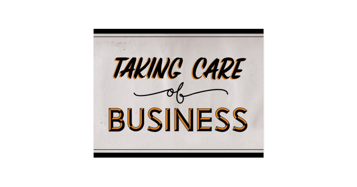 Taking Care of Business Sign Postcard | Zazzle