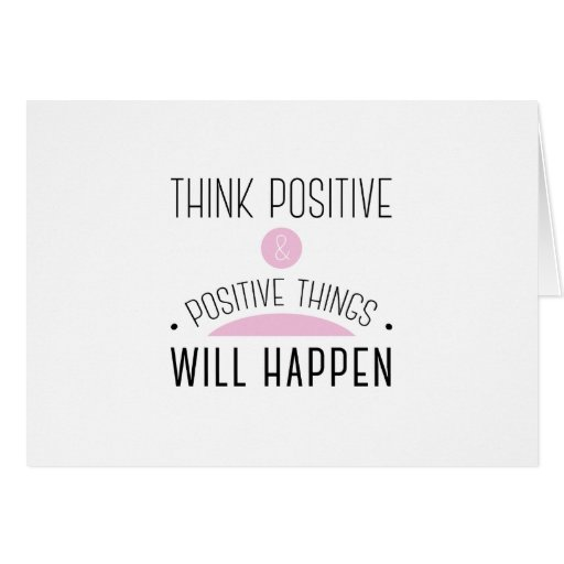 Think Positive & positive things will happen Card | Zazzle