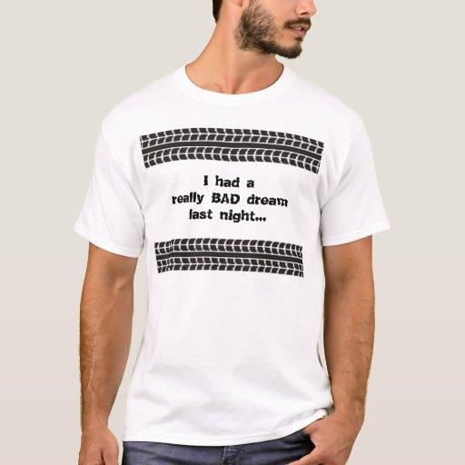 Tire Tracks Bad Dream T Shirt Zazzle