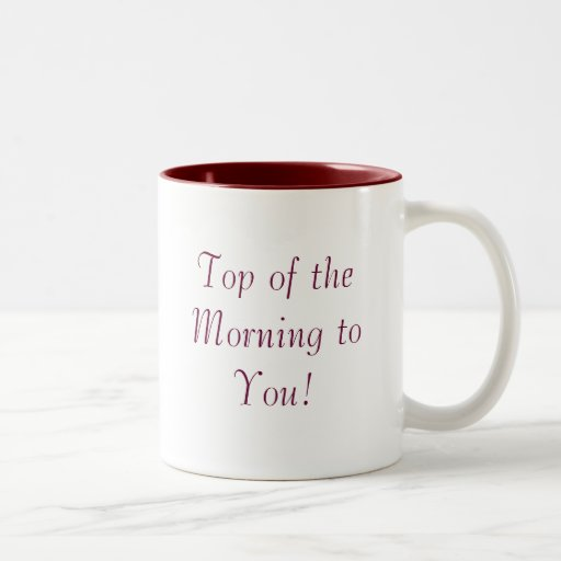 Top of the Morning to You! Coffee Mug | Zazzle