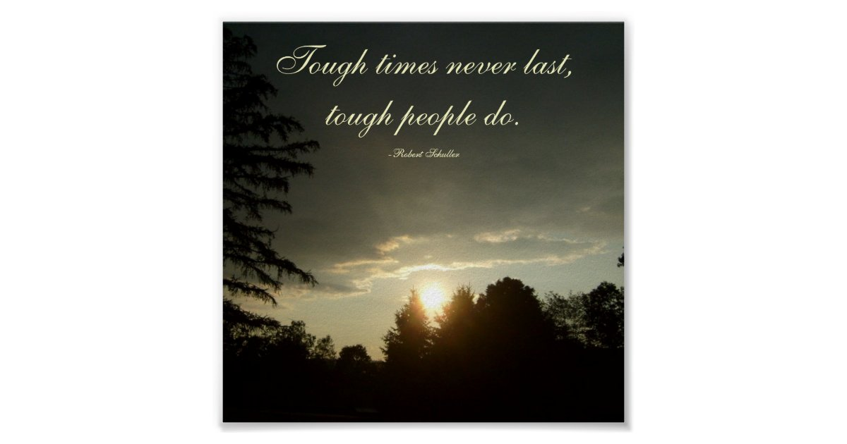 Tough Times Never Last Quotes: Tough Times Never Last,tough People Do... Poster