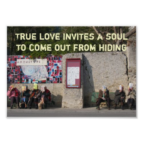True love invites a soul to come out from hiding print
