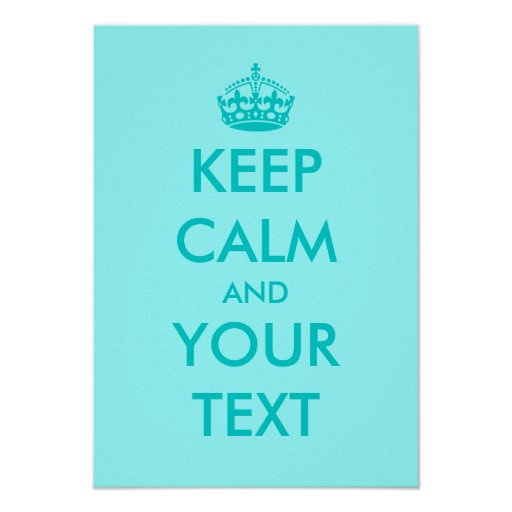 Make Your Own Keep Calm Poster Template: Turguoise Keep Calm Posters