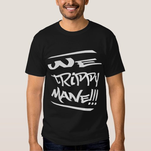 We Trippy Mane (Black) shirt | Zazzle