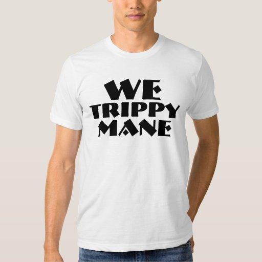 We Trippy Mane T Shirt | Zazzle