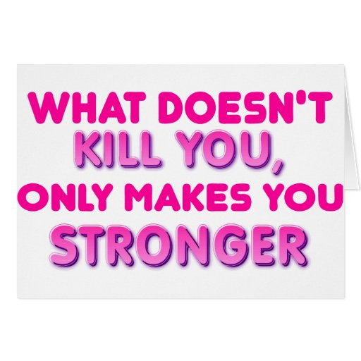 What Doesn't Kill You Makes You Stronger Card