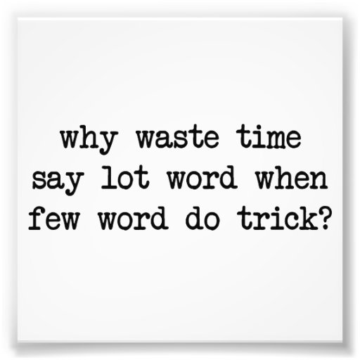 Why Waste Time Say Lot Word When Few Word Do Trick Photo