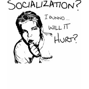 Will Socialization Hurt? shirt