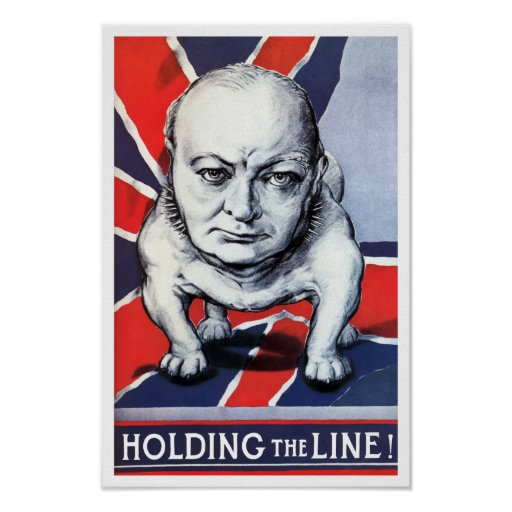 Winston Churchill Quotes Ugly: Winston Churchill -- Holding The Line! Poster
