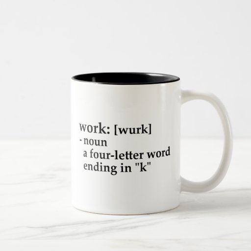 "Work: a four-letter word ending in ""k"" Two-Tone coffee mug 