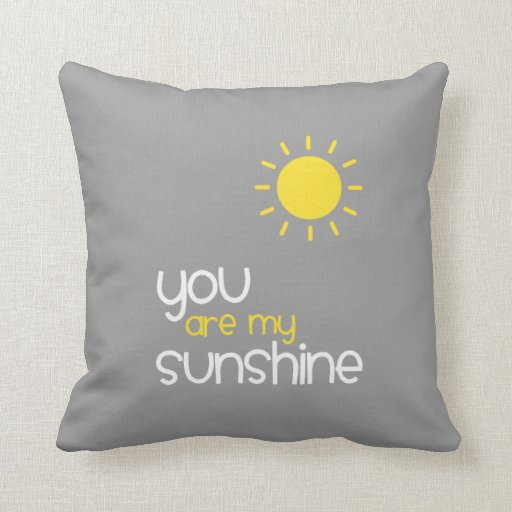 You Are My Sunshine Gray Throw Pillow Zazzle