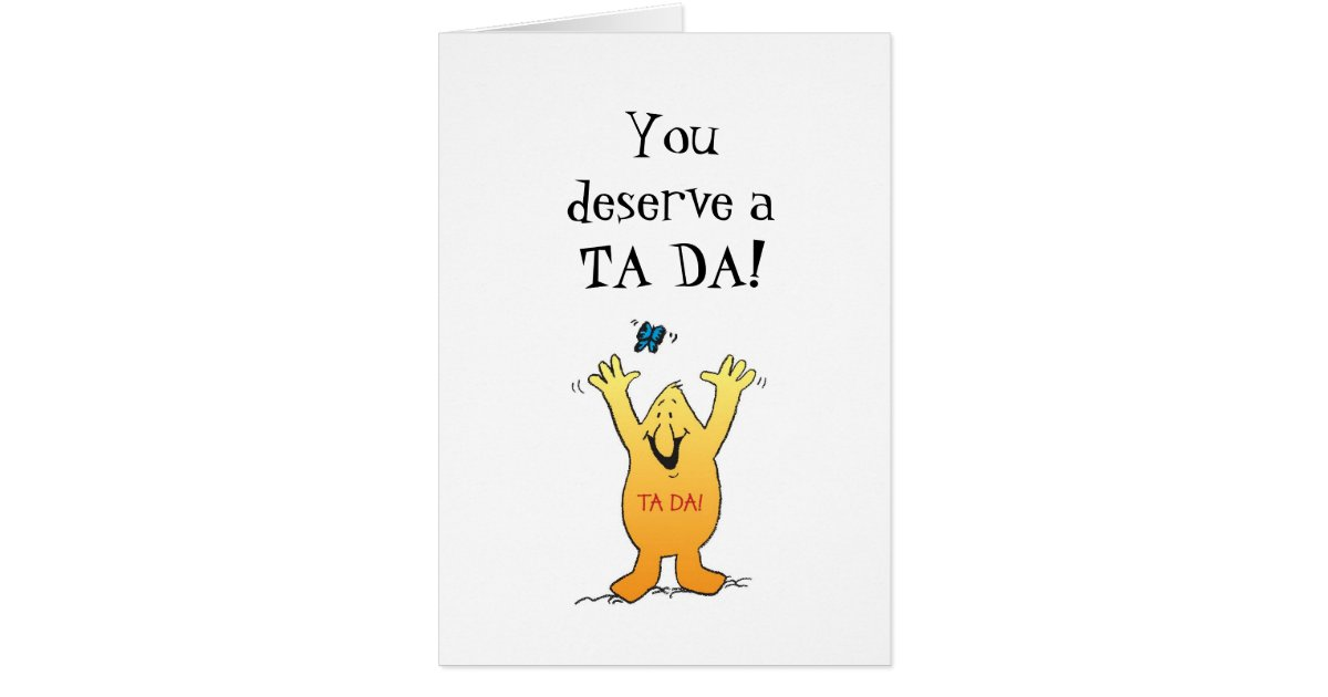 You Deserve A TA DA! Card